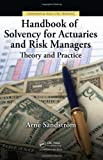 Handbook of Solvency for Actuaries and Risk Managers: Theory and Practice (Chapman Hallcrc Finance Series)