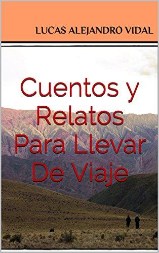Cuentos y Relatos Para Llevar De Viaje por Lucas Alejandro Vidal
