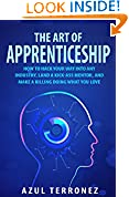 #7: The Art of Apprenticeship: How to Hack Your Way into Any Industry, Land a Kick-Ass Mentor, and Make A Killing Doing What You Love
