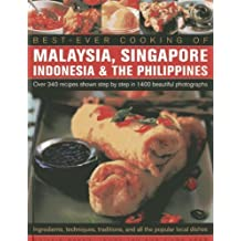 Best -Ever Cooking Of Malaysia, Singapore, Indonesia & The Philippines: Over 340 Recipes Shown Step By Step In 1400 Beautiful Photographs; ... Traditions And All The Popular Local Dishes by Terry Tan (2014-01-07)