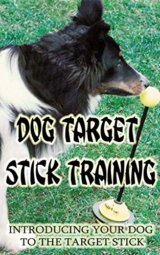 Dog Target Stick Training: Introducing Your Dog To The Target Stick (English Edition)