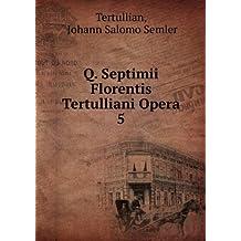 Q. Septimii Florentis Tertulliani Opera. 5