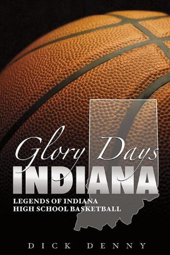 Glory Days: Catching up with the Legends of Indiana High School Basketball by Dick Denny (2006-10-01) par Dick Denny