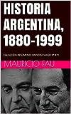 HISTORIA ARGENTINA, 1880-1999: COLECCIÓN RESÚMENES UNIVERSITARIOS Nº 471 (Spanish Edition)