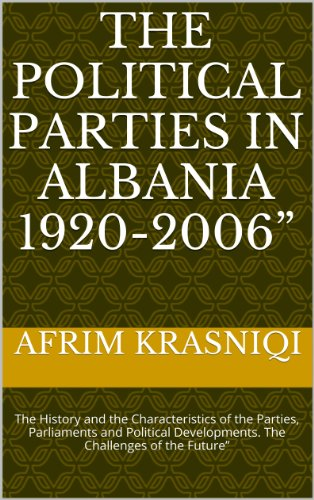 The Political Parties in Albania 1920-2006: The History and the Characteristics of the Parties, Parliaments and Political Developments. The Challenges of the Future