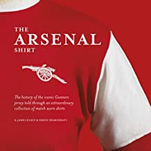The Arsenal Shirt: The History of the Iconic Gunners Jersey Told Through an Extraordinary Collected of Match Worn Shirts