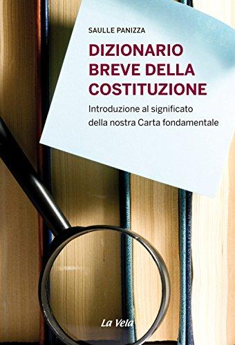 Dizionario breve della Costituzione. Introduzione al significato della nostra carta fondamentale