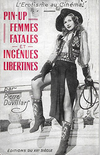 L EROTISME AU CINEMA PIN UP - FEMMES FATALES ET INGENUES LIBERTINES