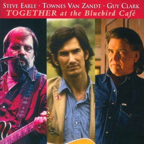 Steve Earle, Townes Van Zandt, Guy Clark - Together At The Bluebird Café