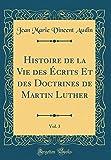 histoire de la vie des ?crits et des doctrines de martin luther vol 3 classic reprint