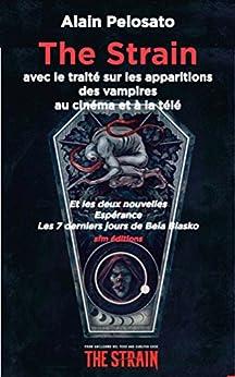 The Strain: avec le traité sur les apparitions des vampires au cinéma et à la télé par [Pelosato, Alain]