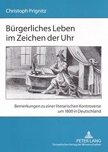 Bürgerliches Leben im Zeichen der Uhr: Bemerkungen zu einer literarischen Kontroverse um 1800 in...