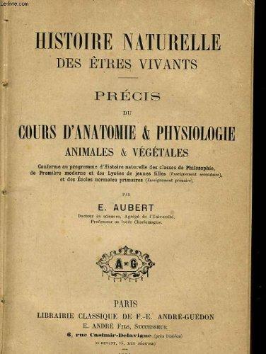 HISTOIRE NATURELLE DES ETRES VIVANTS. PECIS DU COURS D'ANATOMIE & PHYSIOLOGIQUE, ANIMALES & VEGETALES