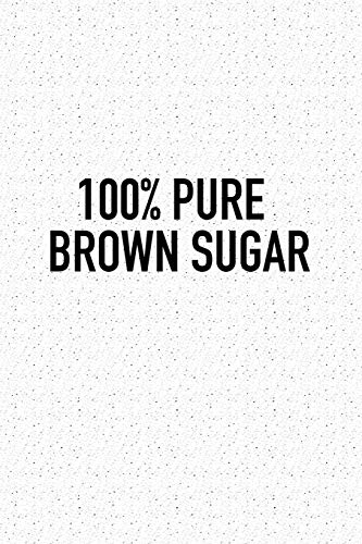 100% Pure Brown Sugar: A 6x9 Inch Matte Softcover Journal Notebook With 120 Blank Lined Pages -