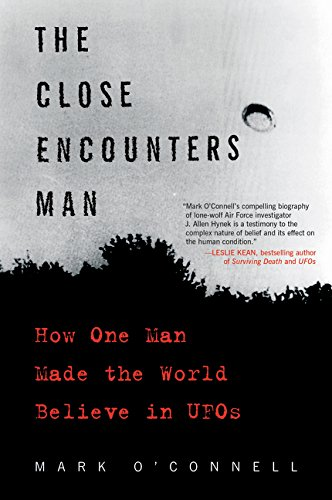 The Close Encounters Man: How One Man Made the World Believe in UFOs por Mark O'Connell