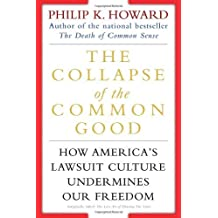 The Collapse of the Common Good: How America's Lawsuit Culture Undermines Our Freedom by Philip K. Howard (2002-01-29)