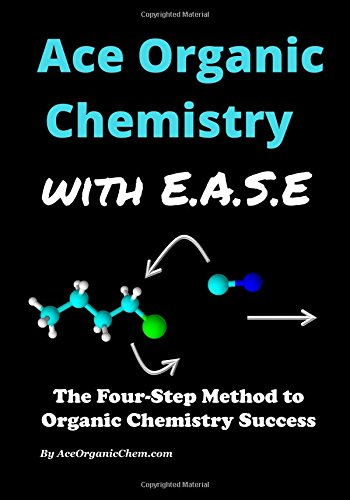 Ace Organic Chemistry with EASE: The Four-Step Method for O-Chem Success (Ace Organische Chemie)