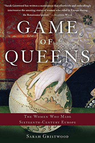 Game of Queens: The Women Who Made Sixteenth-Century Europe por Sarah Gristwood