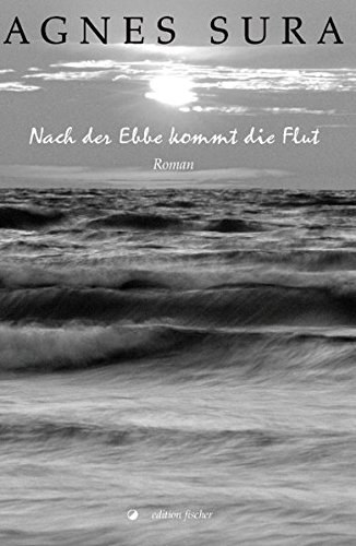 Nach der Ebbe kommt die Flut: Roman