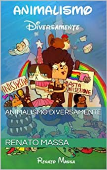 Animalismo diversamente (Varia saggi Vol. 1) di [Massa, Renato]