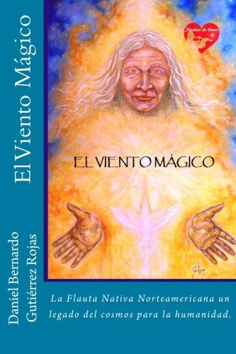 El Viento Magico: La Flauta Nativa Norteamericana un camino hacia el interior por DBGR Daniel Bernardo Gutierrez Rojas