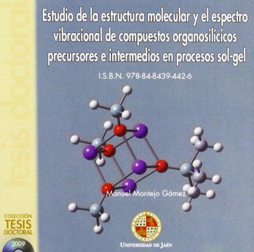 Estudio de la Estructura Molecular y el Espectro Vibracional de Compuestos Organosilícicos Precursores e Intermedios en Procesos de SOL-GEL (CD Tesis) por Manuel Montejo Gómez