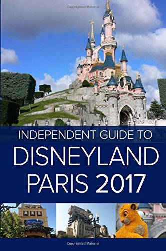 Price comparison product image The Independent Guide to Disneyland Paris 2017 (Travel Guide)