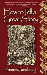 How to Tell a Great Story by Aneeta Sundararaj (2011-07-04)