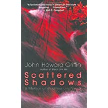 Scattered Shadows: A Memoir of Blindness and Vision by John Howard Griffin (2004-05-02)