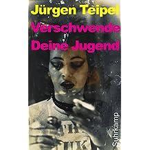 Verschwende Deine Jugend: Ein Doku-Roman über den deutschen Punk und New Wave. Erweiterte Fassung (suhrkamp taschenbuch)