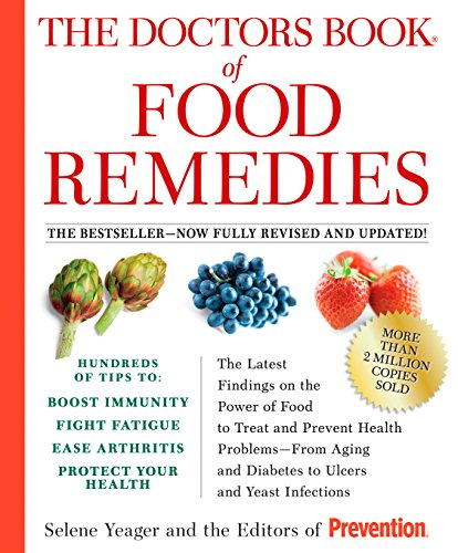 The Doctors Book of Food Remedies: The Latest Findings on the Power of Food to Treat and Prevent Health Problems--From Aging and Diabetes to Ulcers and Yeast Infections (English Edition)