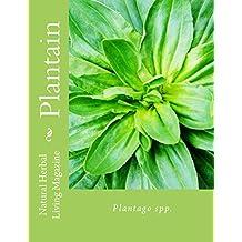 Plantain: Plantago spp. (Natural Herbal Living Magazine Book 8) (English Edition)