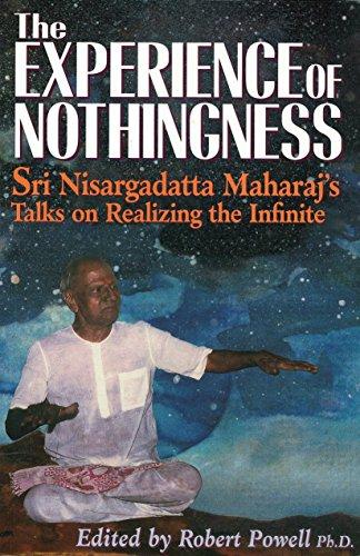 The Experience of Nothingness: Sri Nisargadatta Maharaj's Talks on Realizing the Infinite: Sri Nisargadatta Maharaj's Talks on Realizing the Indefinite por Nisargadatta Maharaj