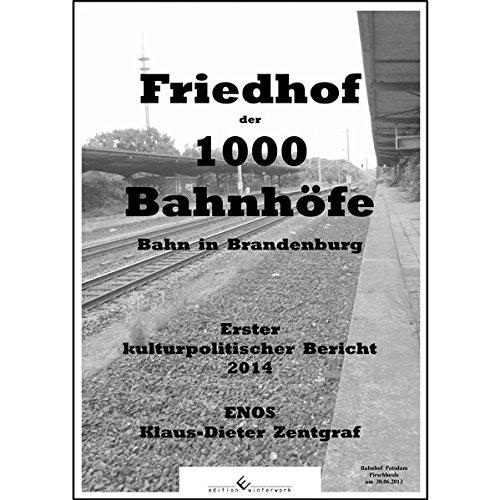 Friedhof der 1000 Bahnhöfe - Bahn in Brandenburg 2014: Erster kulturpolitischer Bericht 2014