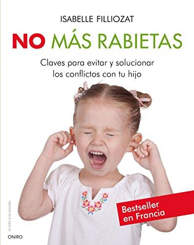 No más rabietas: Claves para evitar y solucionar los conflictos con tu hijo (El Niño y su Mundo)