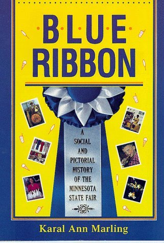 blue-ribbon-a-social-and-pictorial-history-of-the-minnesota-state-fair-by-karal-a-marling-1990-06-15