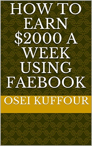 how-to-earn-2000-a-week-using-faebook-english-edition