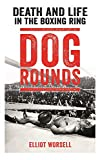 Dog Rounds: Death and Life in the Boxing Ring