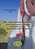 Nein, Saudi-Arabien ist nicht Dubai: Unsere Erfahrungen im kulturellen Grenzgebiet zwischen Saudi-Arabien und Dubai - Oliver und Sandra Stiller