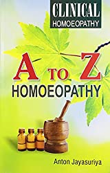 A To Z Homeopathy: Clinical Homeopathy: A Complete Course in Clinical Homeopathy