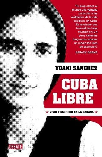 Cuba libre / Free Cuba (Spanish Edition) by Yoani Sanchez (2010) Paperback