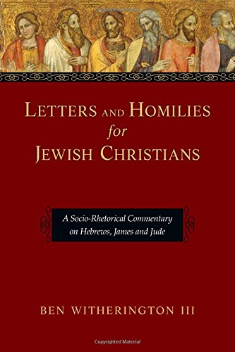 Letters and Homilies for Jewish Christians: A Socio-Rhetorical Commentary on Hebrews, James and Jude (Letters and Homilies Series)