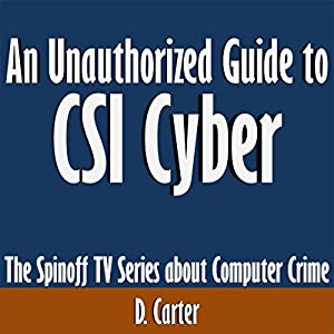 An Unauthorized Guide to CSI Cyber: The Spinoff TV Series About Computer Crime