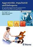 Aggressivität, Impulsivität und Delinquenz: Von gesunden Aggressionen bis zur forensischen Psychiatrie bei Kindern und Jugendlichen -