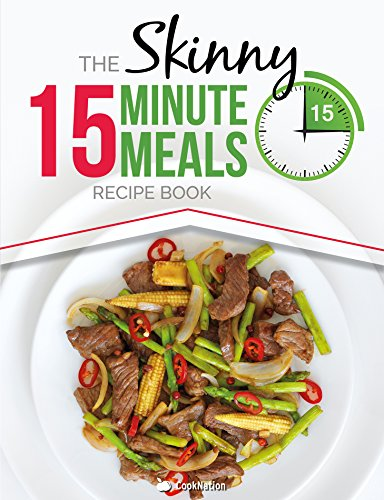 the-skinny-15-minute-meals-recipe-book-delicious-nutritious-super-fast-low-calorie-meals-in-15-minut