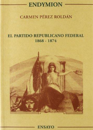 El Partido Republicano Federal. 1868-1874 (Ensayos) por C. Perez Roldan