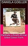 Pantsula, a South African Urban Dance Form. (English Edition)