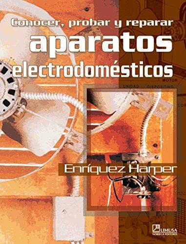 Conocer Probar Y Reparar Aparatos Electrodomesticos/ Knowing, Trying, and Repairing Domestic Electronics