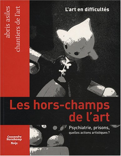 Les hors-champs de l'art : Prisons, psychiatrie, quelles actions artistiques ? par Nicolas Roméas