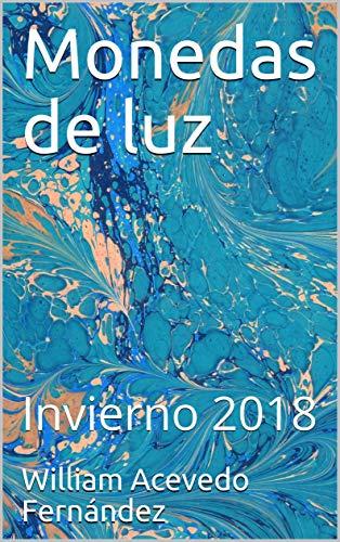 Monedas de luz: Invierno 2018 (Poemas  nº 1) por William  Acevedo Fernández